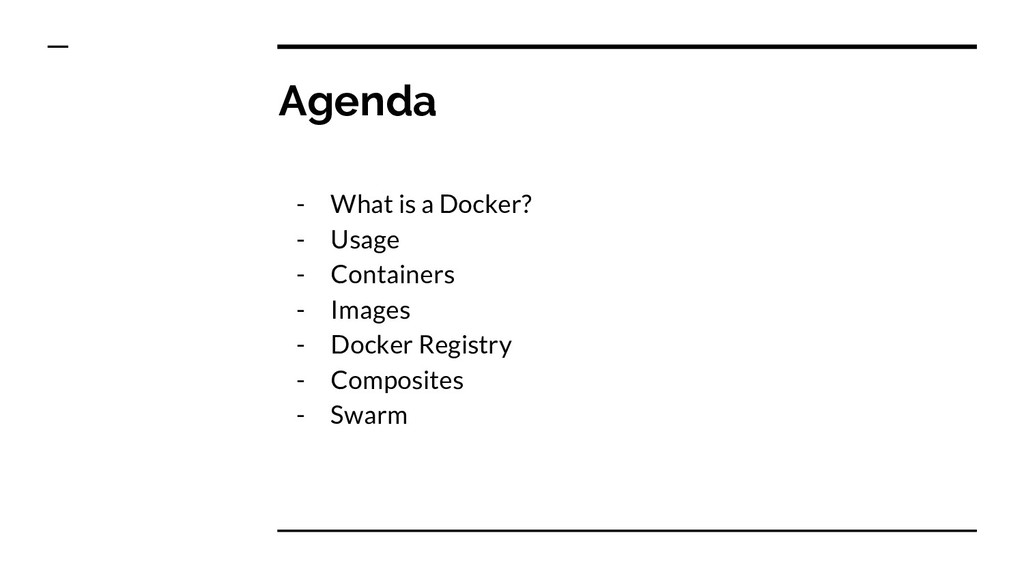 Agenda - What is a Docker? - Usage - Containers...