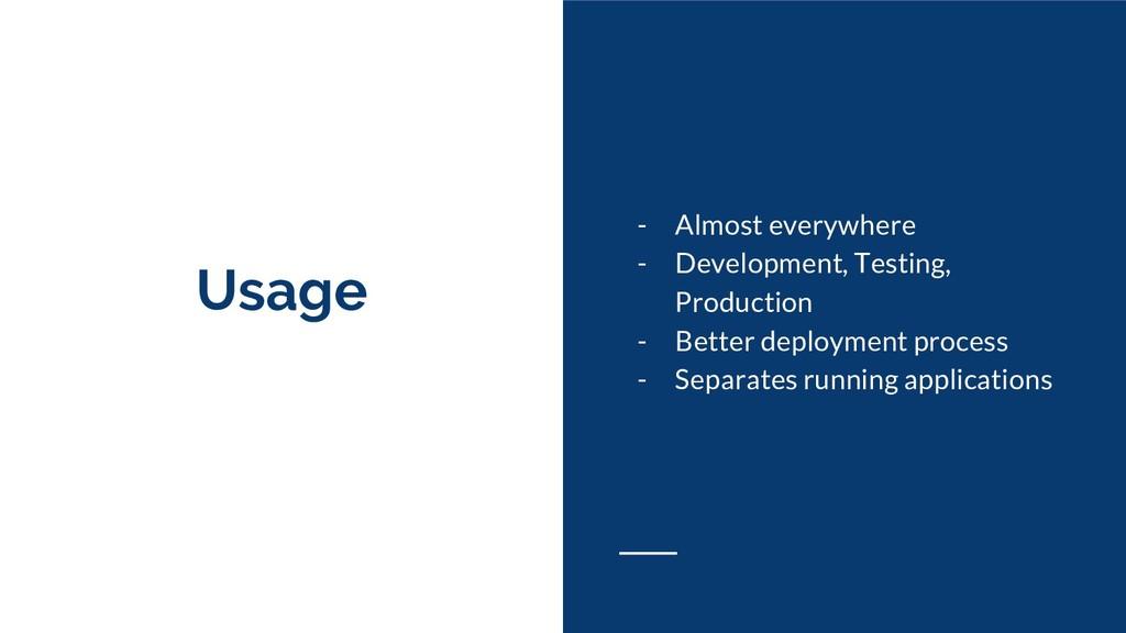 Usage - Almost everywhere - Development, Testin...