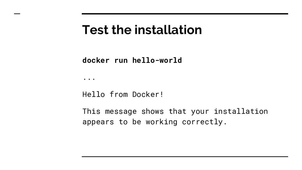 Test the installation docker run hello-world .....