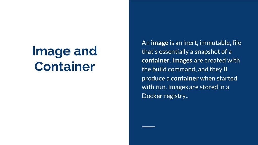 Image and Container An image is an inert, immut...