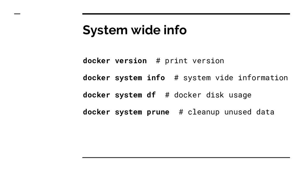 System wide info docker version # print version...