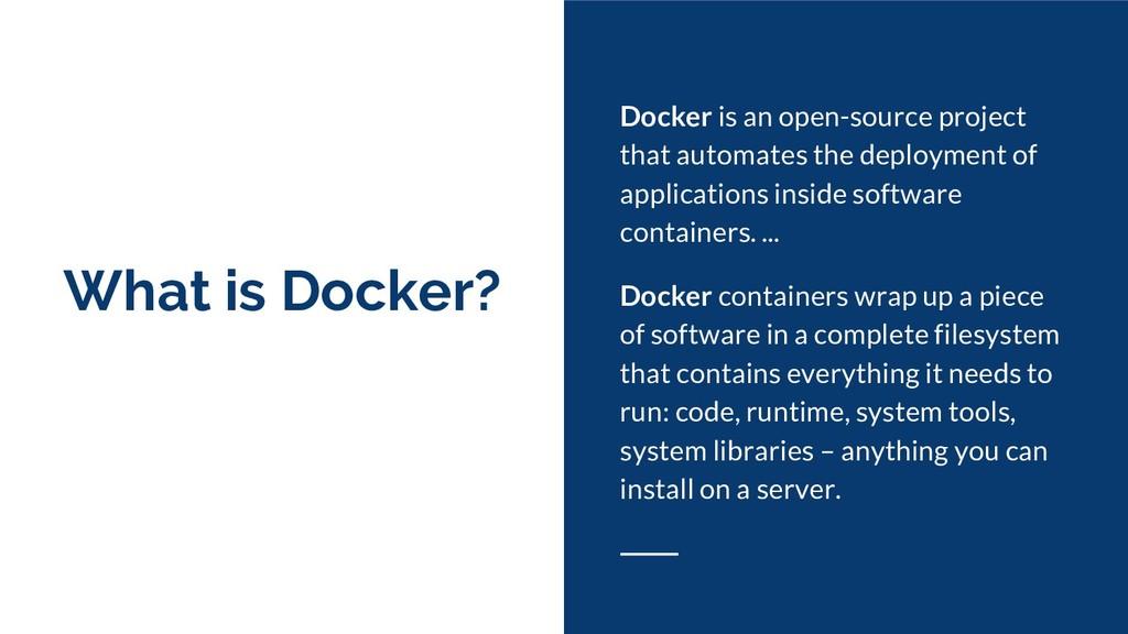 What is Docker? Docker is an open-source projec...