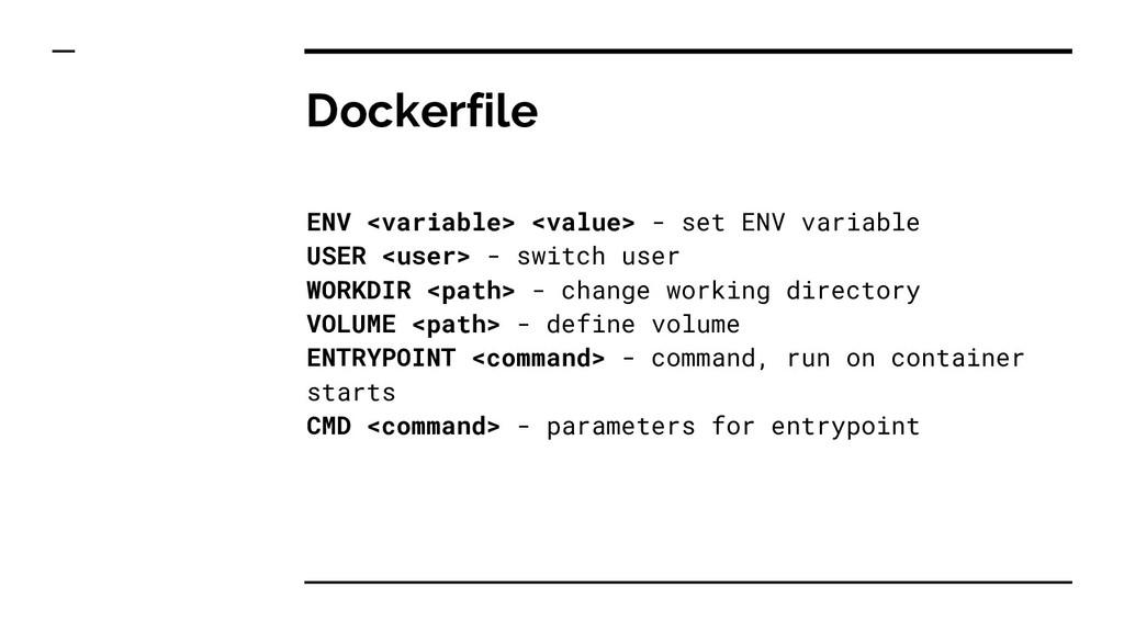 Dockerfile ENV <variable> <value> - set ENV var...