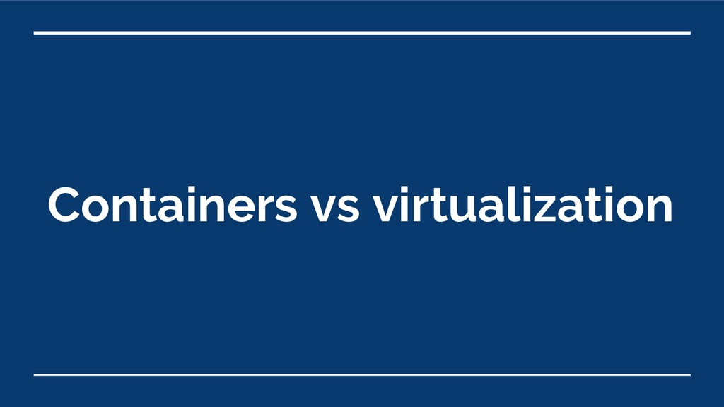 Containers vs virtualization