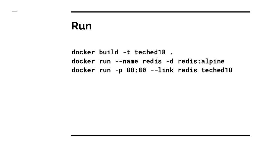 Run docker build -t teched18 . docker run --nam...