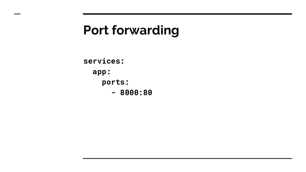 Port forwarding services: app: ports: - 8000:80