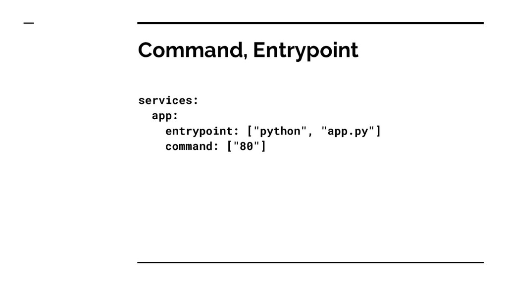 Command, Entrypoint services: app: entrypoint: ...