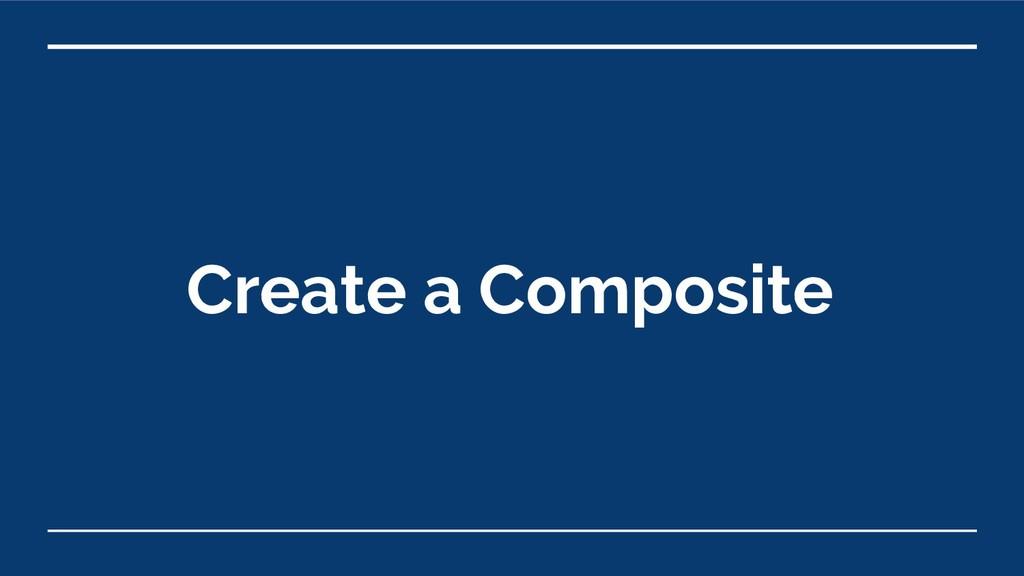 Create a Composite
