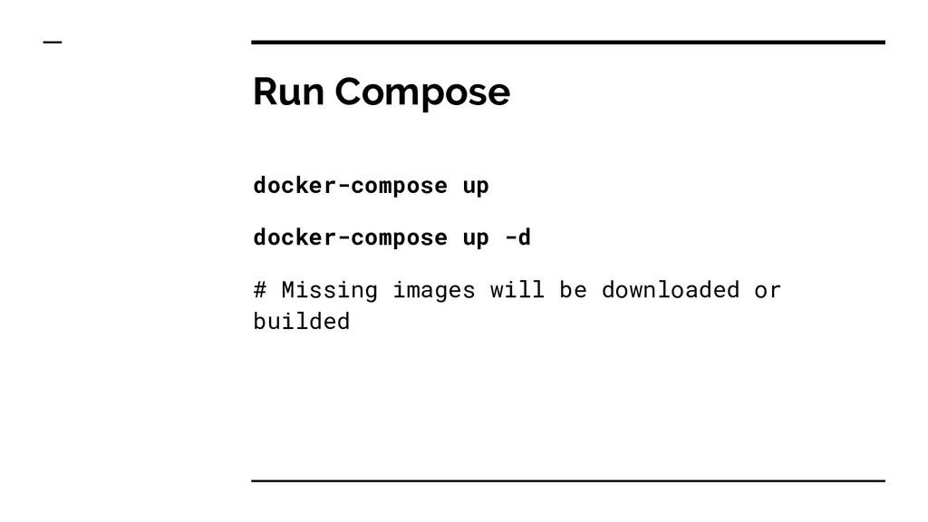Run Compose docker-compose up docker-compose up...