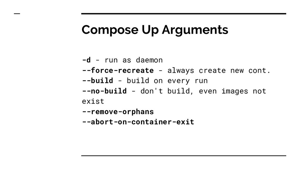 Compose Up Arguments -d - run as daemon --force...