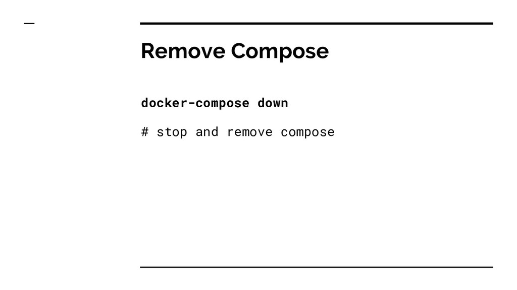 Remove Compose docker-compose down # stop and r...