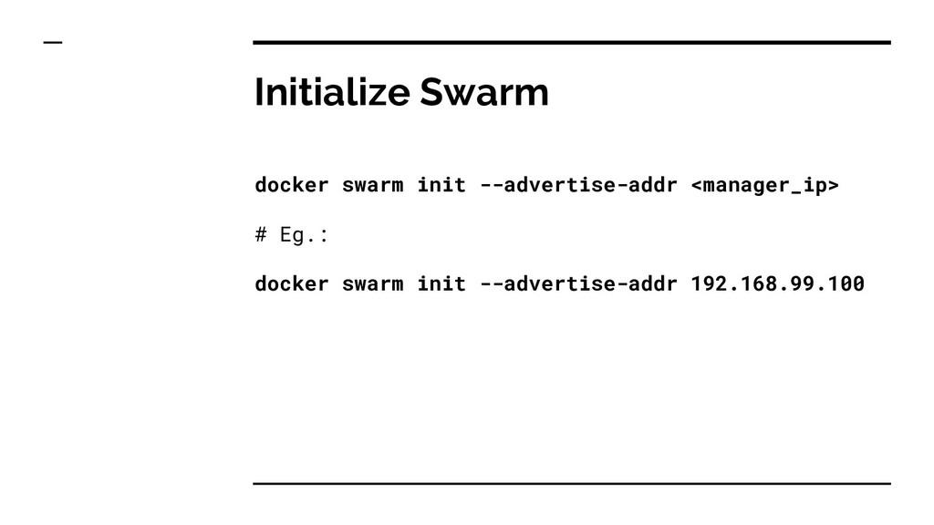 Initialize Swarm docker swarm init --advertise-...