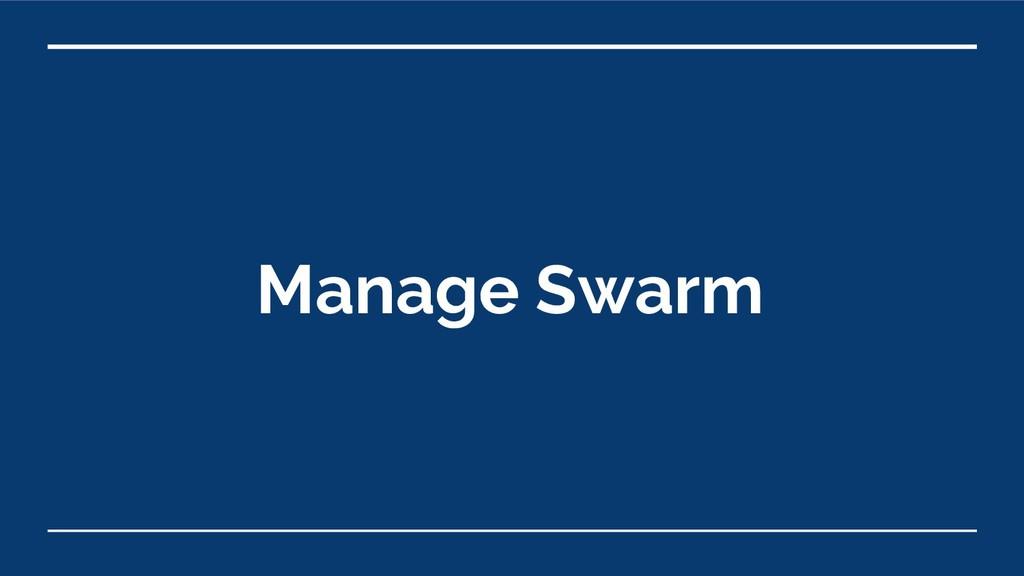 Manage Swarm
