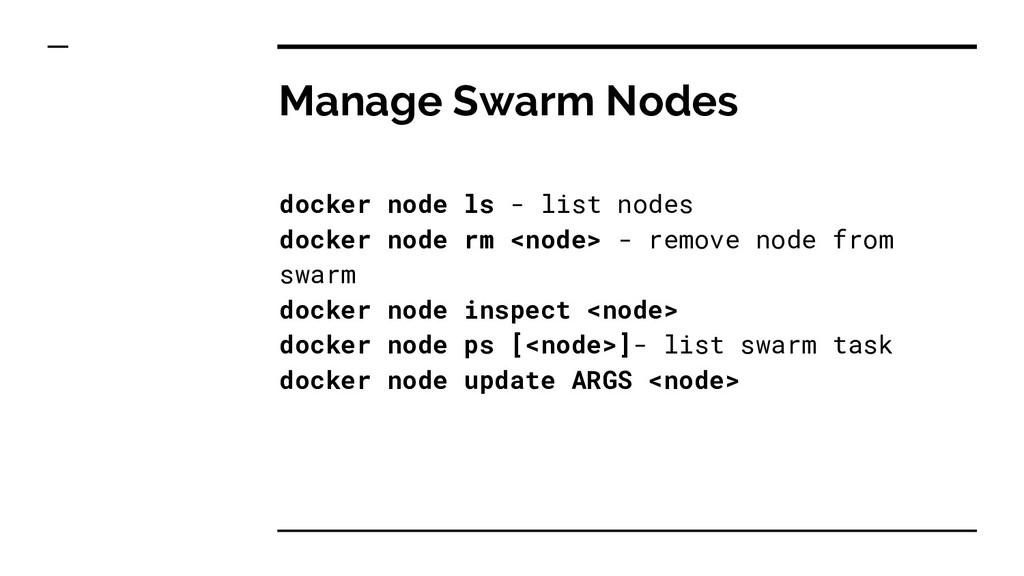 Manage Swarm Nodes docker node ls - list nodes ...