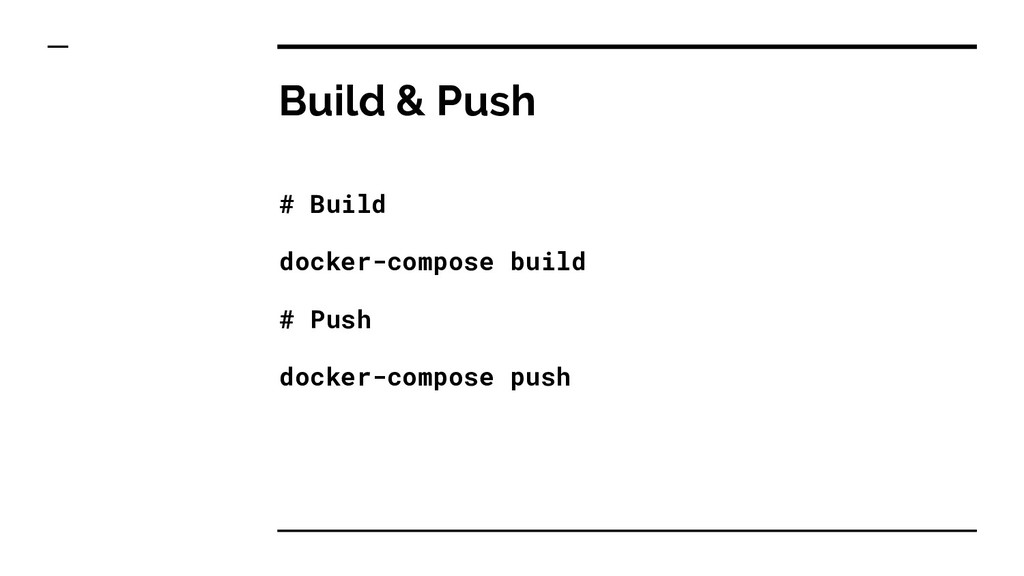 Build & Push # Build docker-compose build # Pus...