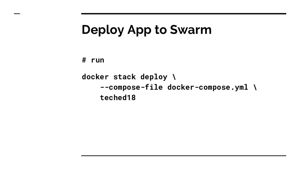 Deploy App to Swarm # run docker stack deploy \...