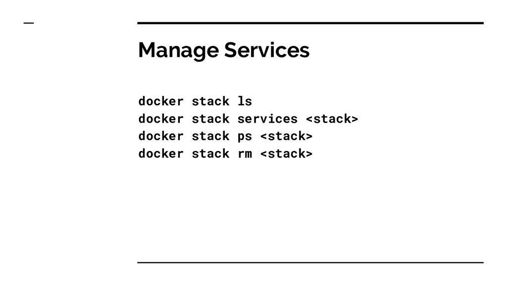 Manage Services docker stack ls docker stack se...