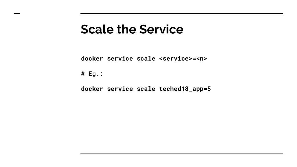 Scale the Service docker service scale <service...