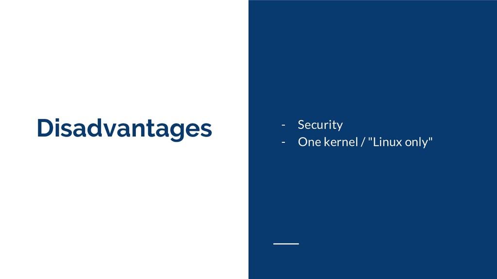 "Disadvantages - Security - One kernel / ""Linux ..."