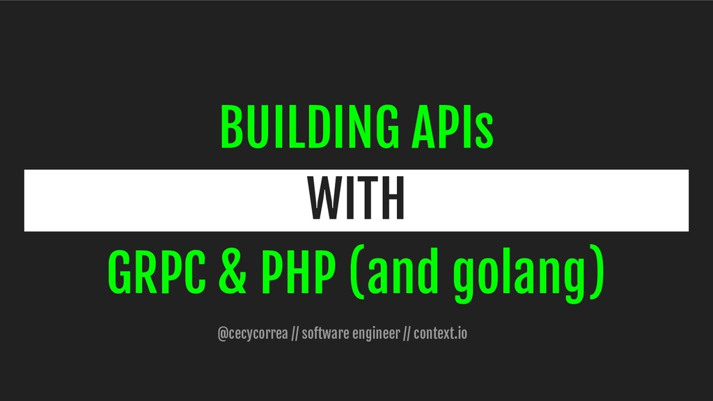 BUILDING APIs WITH GRPC & PHP (and golang) @cec...