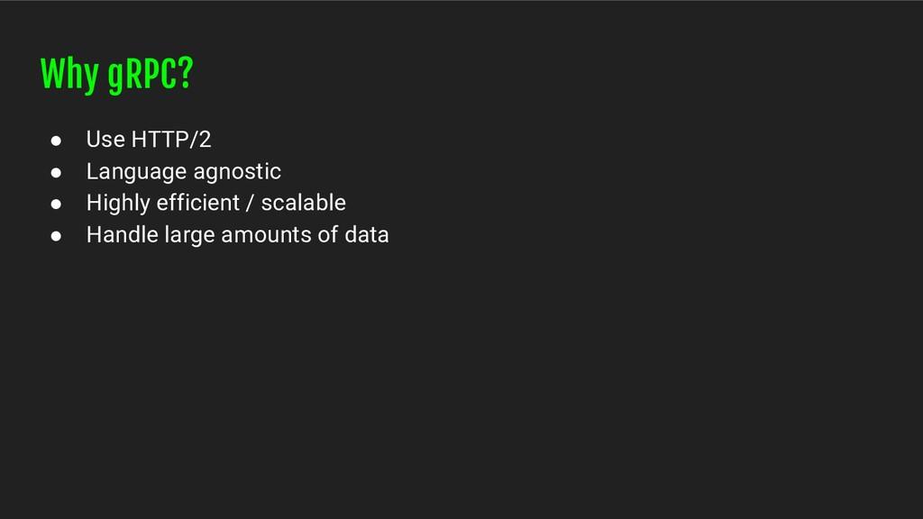 Why gRPC? ● Use HTTP/2 ● Language agnostic ● Hi...