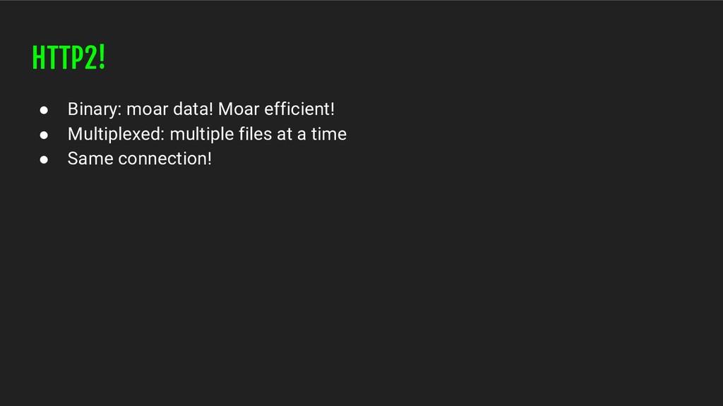 HTTP2! ● Binary: moar data! Moar efficient! ● M...