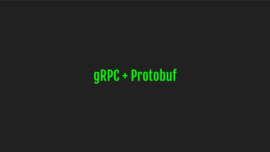 gRPC + Protobuf