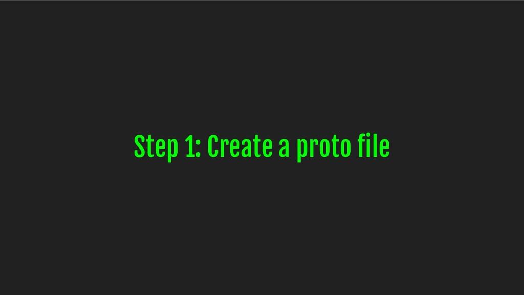 Step 1: Create a proto file