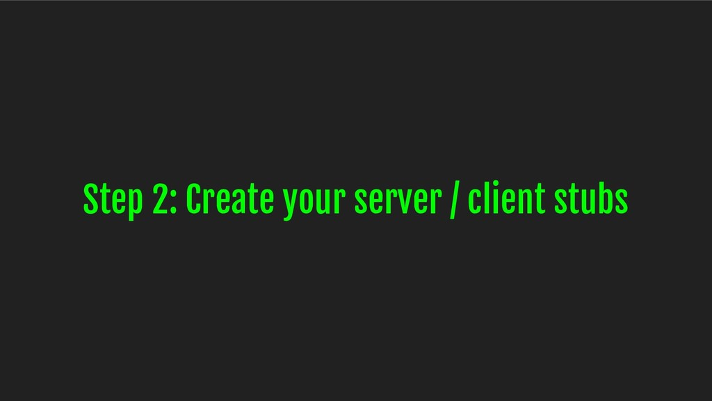 Step 2: Create your server / client stubs