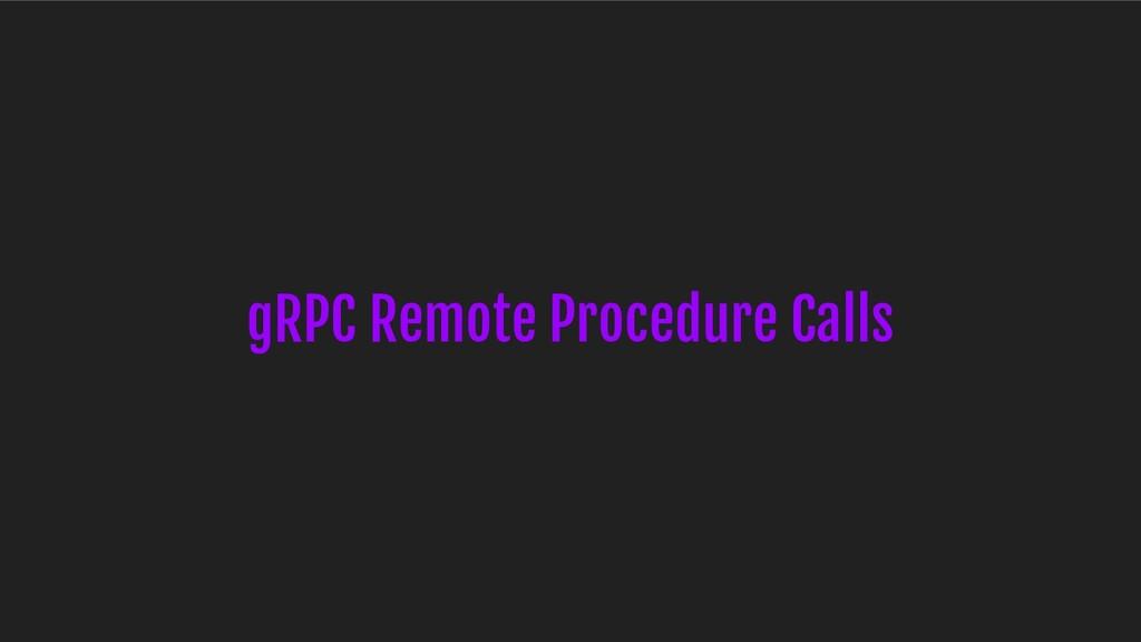gRPC Remote Procedure Calls