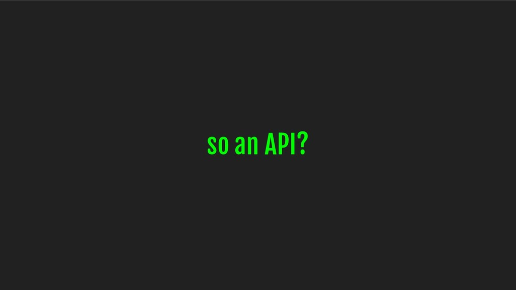 so an API?