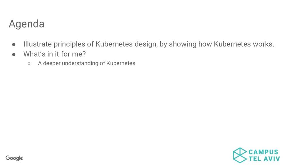 Agenda ● Illustrate principles of Kubernetes de...