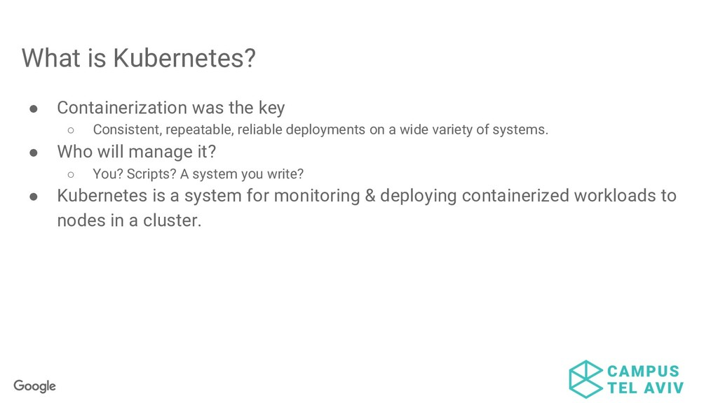 What is Kubernetes? ● Containerization was the ...