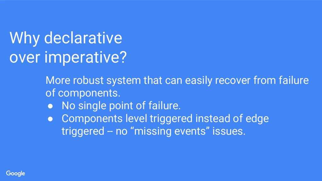 Why declarative over imperative? More robust sy...
