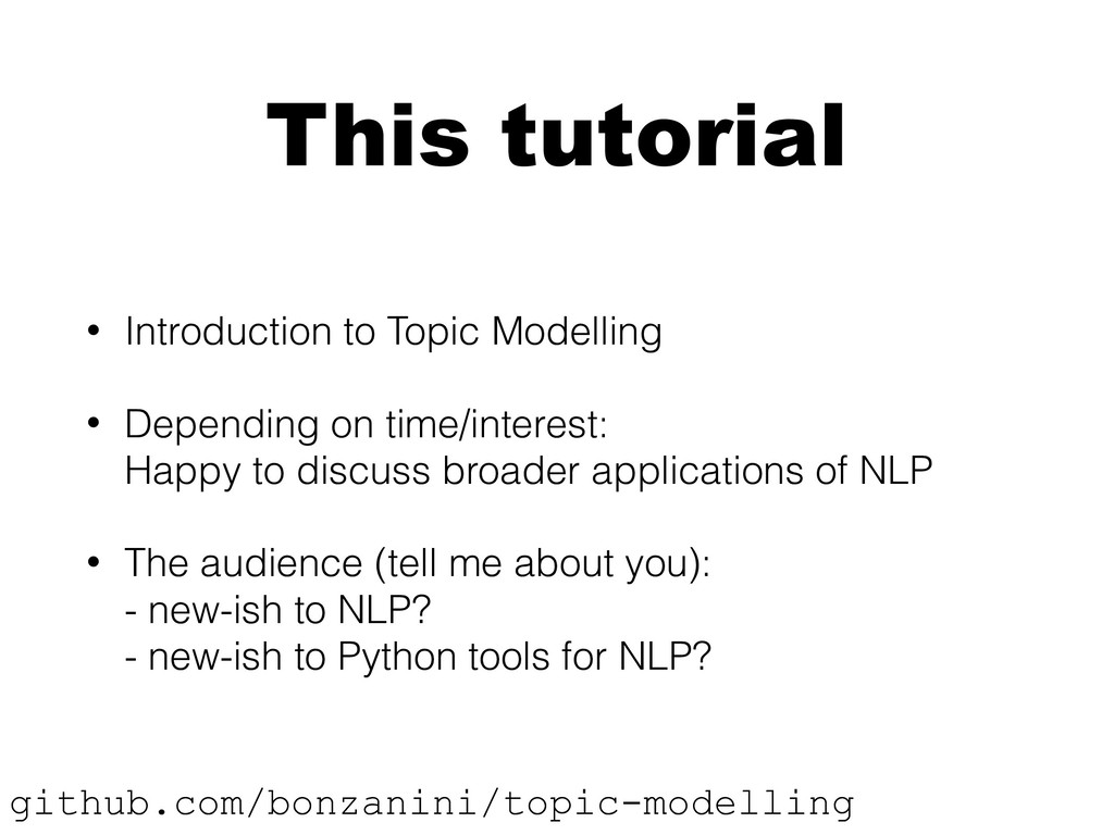 This tutorial • Introduction to Topic Modelling...