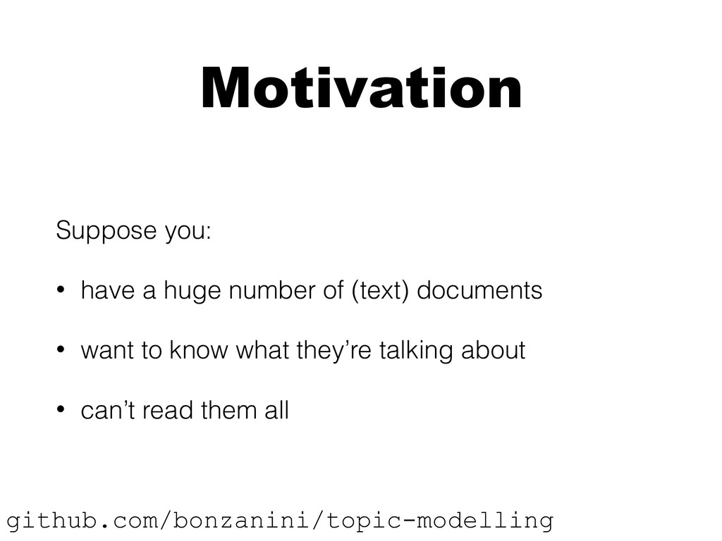 Motivation Suppose you: • have a huge number of...