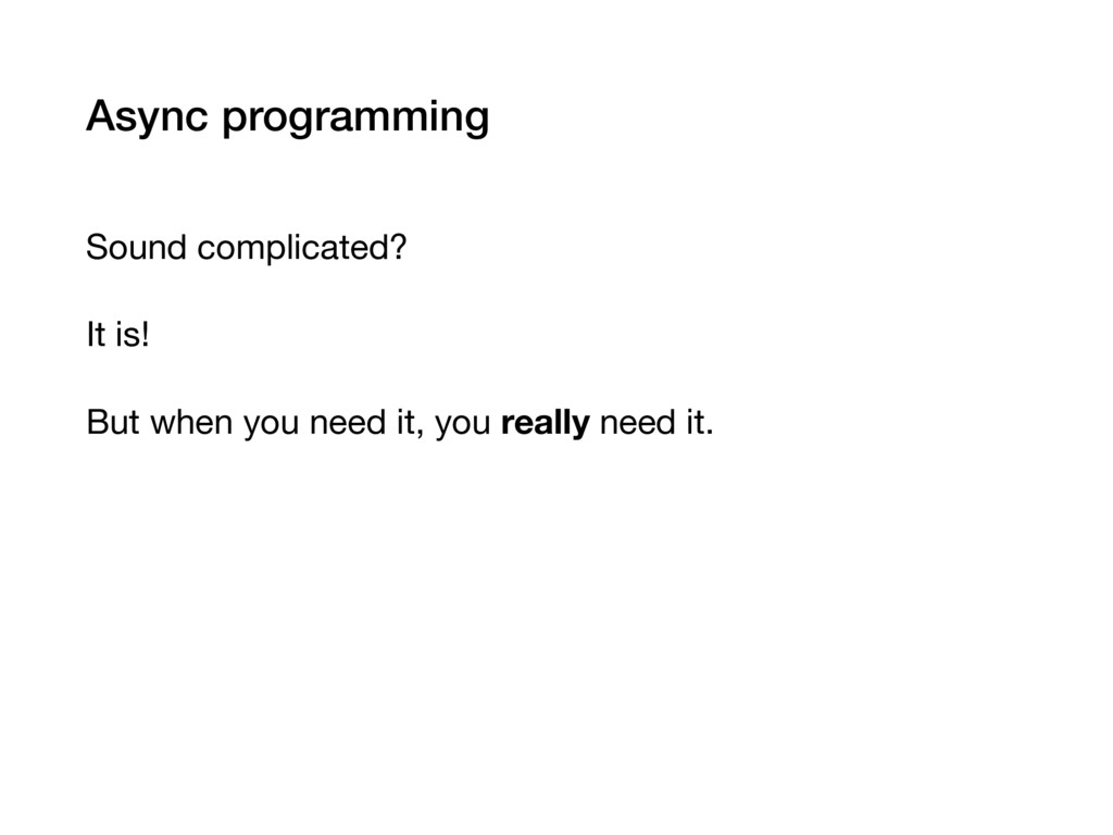 Async programming Sound complicated?  It is!  B...