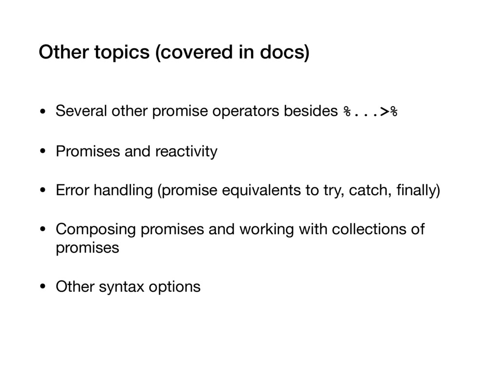 Other topics (covered in docs) • Several other ...