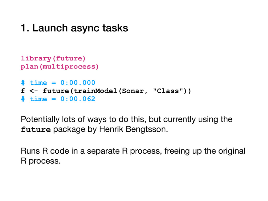 1. Launch async tasks library(future) plan(mult...