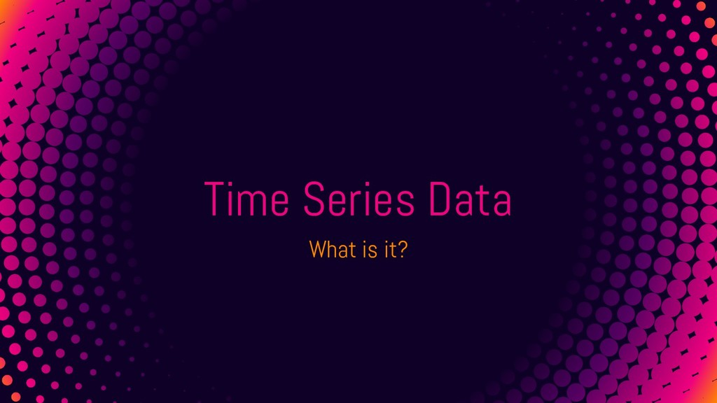 Time Series Data What is it?