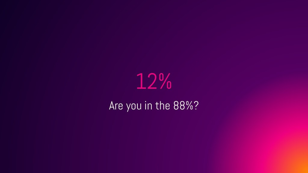 12% Are you in the 88%?