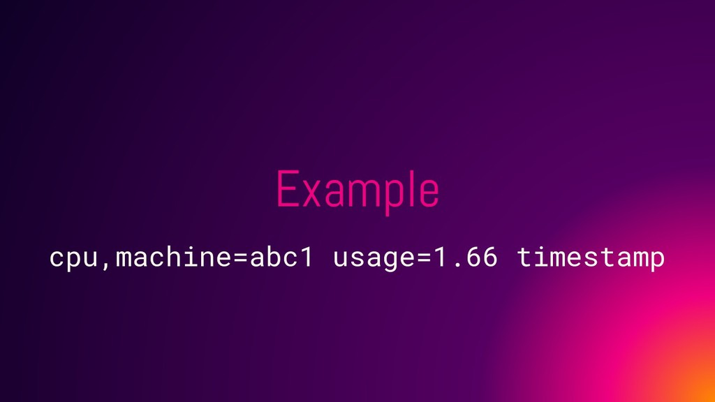Example cpu,machine=abc1 usage=1.66 timestamp