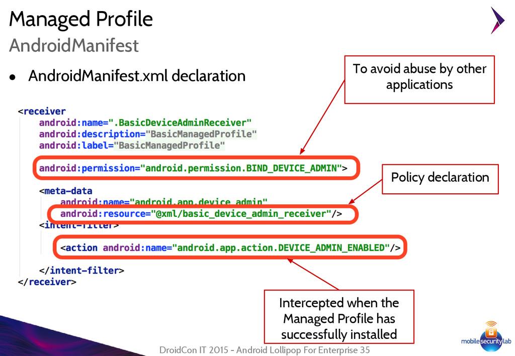 Managed Profile ● AndroidManifest.xml declarati...