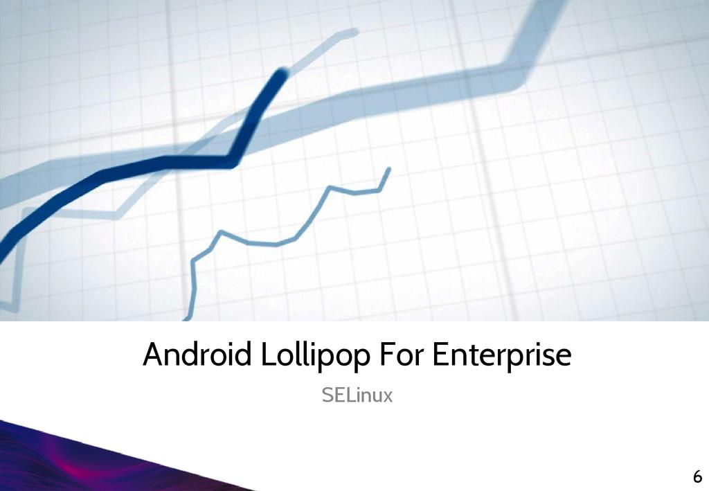 Android Lollipop For Enterprise SELinux 6