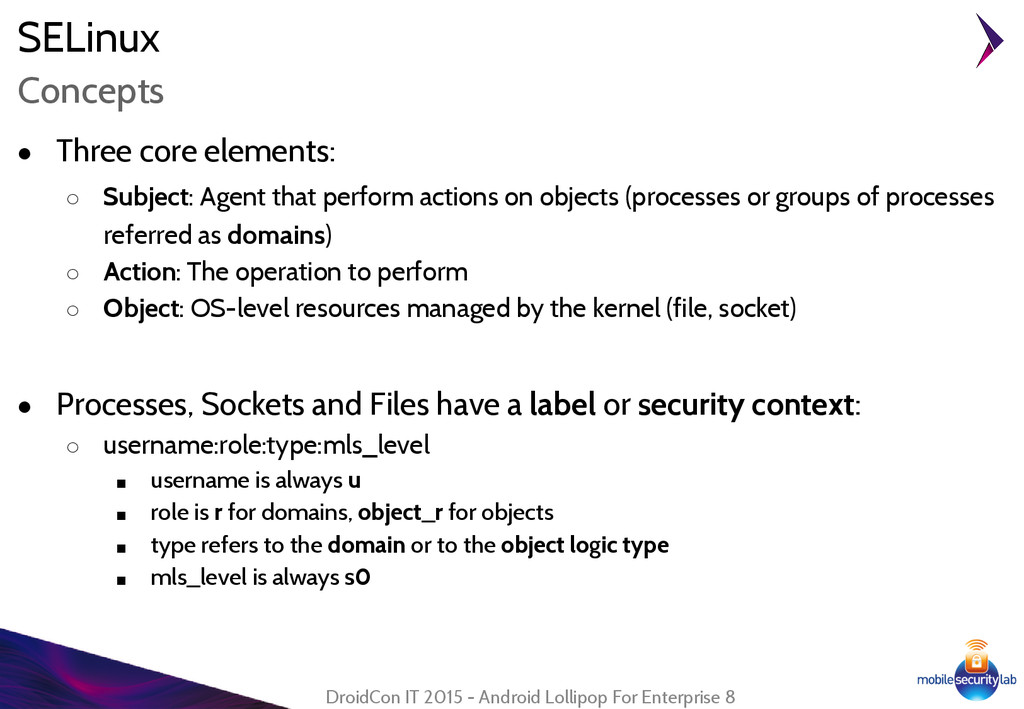 SELinux ● Three core elements: ○ Subject: Agent...