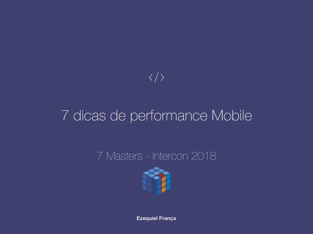 7 dicas de performance Mobile Ezequiel França 7...