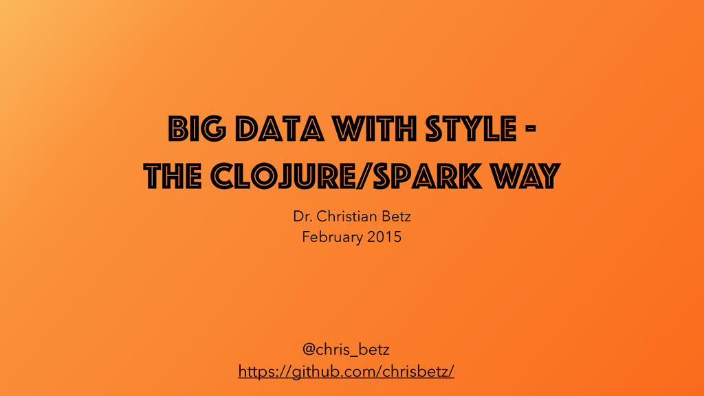 Big Data with style - the Clojure/Spark way Dr....