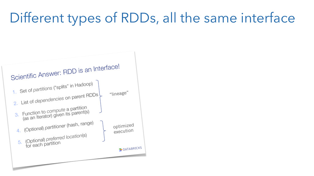 Different types of RDDs, all the same interface...