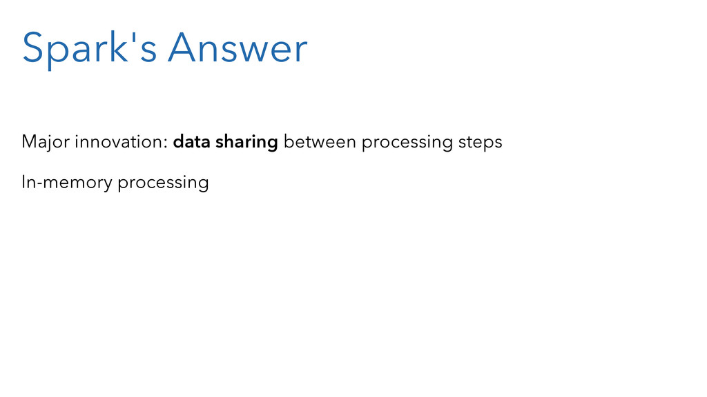 Spark's Answer Major innovation: data sharing b...