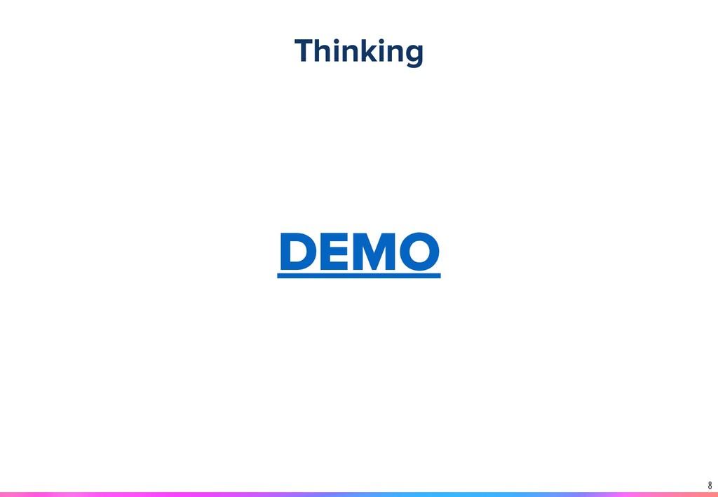 8 DEMO Thinking
